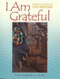 Click to enlarge Book: I Am Grateful: Recipes & Lifestyle of Café Gratitude