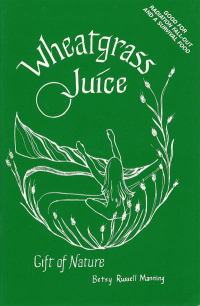 Click to enlarge Book: Wheatgrass Juice: Gift of Nature