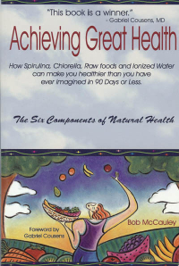 Click to enlarge Book: Achieving Great Health: Spirulina, Chlorella, Raw Foods, Ionized Water, etc.