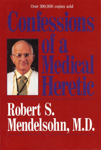 Click to enlarge Book: Confessions of a Medical Heretic