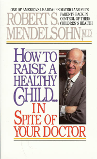 Click to enlarge Book: How to Raise a Healthy Child in Spite of Your Doctor