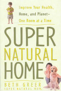 Click to enlarge Book: Super Natural Home: Improve Your Health, Home, and Planet—One Room at a Time