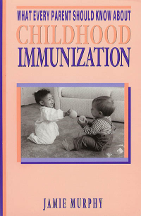 Click to enlarge Book: What Every Parent Should Know About Childhood Immunization