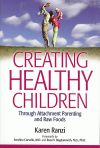Click to enlarge Book: Creating Healthy Children Through Attachment Parenting and Raw Foods